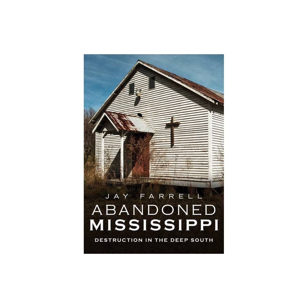 Abandoned Mississippi By Jay Farrell Paperback