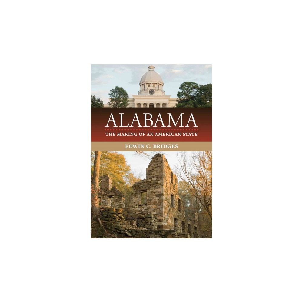 Alabama : The Making of an American State (Hardcover) (Edwin C. Bridges) Alabama : The Making of an American State (Hardcover) (Edwin C. Bridges)