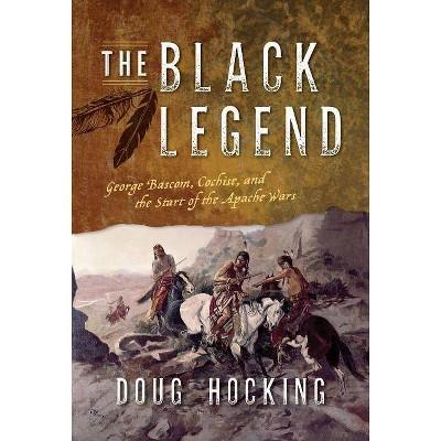 The Black Legend - by  Doug Hocking (Hardcover)