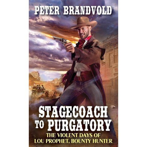 Stagecoach to Purgatory - (Lou Prophet, Bounty Hunter)by  Peter Brandvold (Paperback) - image 1 of 1