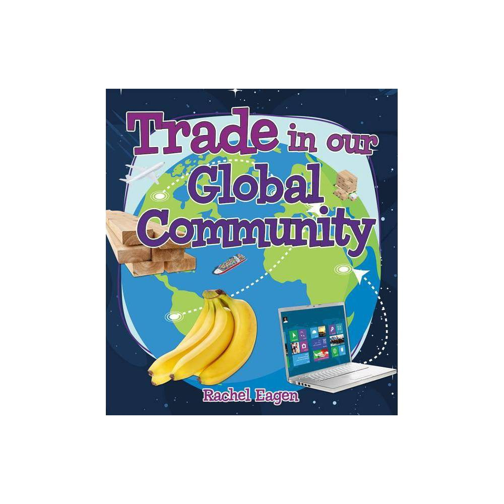 Trade in Our Global Community - (Money Sense: An Introduction to Financial Literacy) by Rachel Eagen was $23.99 now $14.99 (38.0% off)