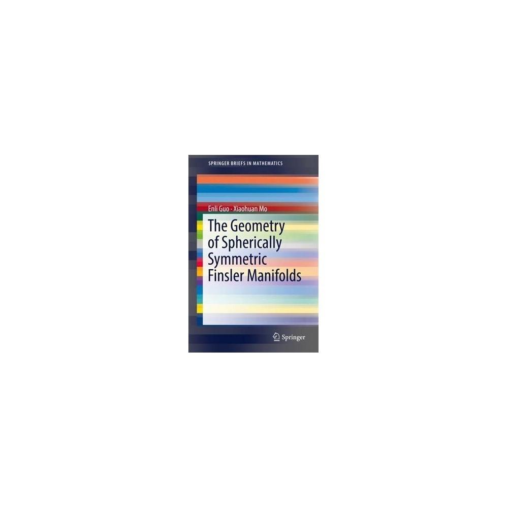 Geometry of Spherically Symmetric Finsler Manifolds - by Enli Guo & Xiaohuan Mo (Paperback)