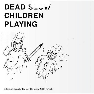 Dead Children Playing - by  Stanley Donwood & Tchock (Paperback)
