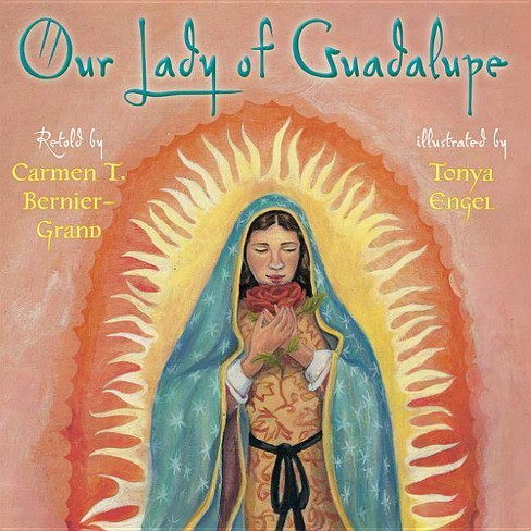 Our Lady of Guadalupe - by  Carmen Bernier-Grand (Hardcover) - image 1 of 1