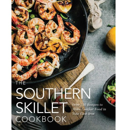 Southern Skillet Cookbook : Over 100 Recipes to Make Comfort Food in Your Cast-Iron -  (Hardcover) - image 1 of 1