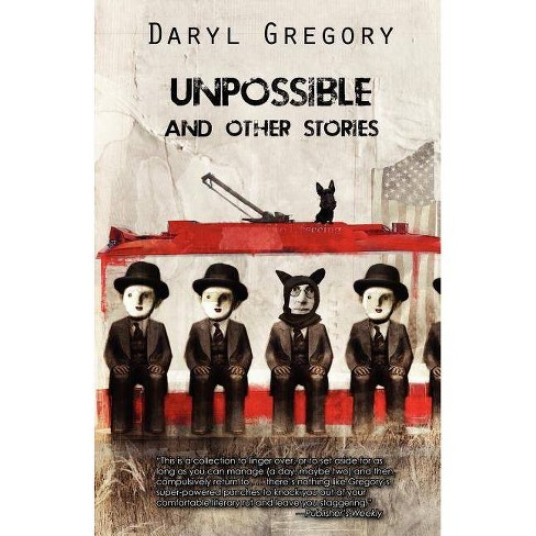 Unpossible and Other Stories - by  Daryl Gregory (Paperback) - image 1 of 1