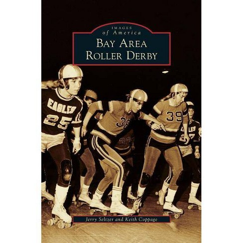 Bay Area Roller Derby - by  Jerry Seltzer & Keith Coppage (Hardcover) - image 1 of 1