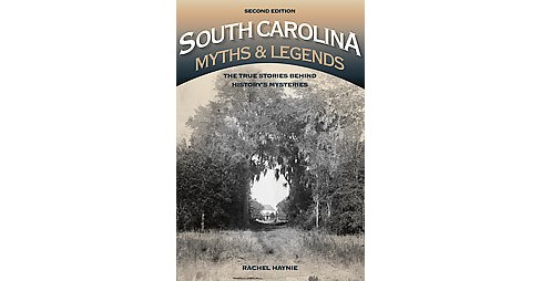 South Carolina Myths & Legends : The True Stories Behind History's Mysteries (Paperback) (Rachel - image 1 of 1
