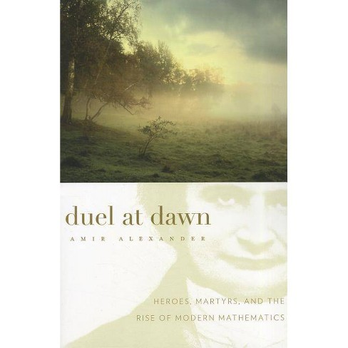 Duel at Dawn - (New Histories of Science, Technology, and Medicine) by  Amir Alexander (Paperback) - image 1 of 1