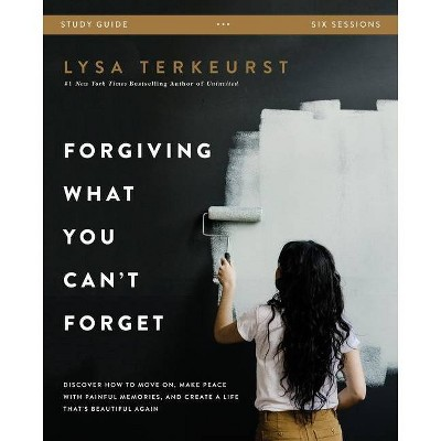 Forgiving What You Can't Forget Study Guide - by  Lysa TerKeurst (Paperback)