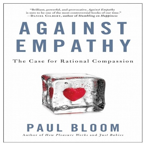 Against Empathy : The Case for Rational Compassion (Hardcover) (Paul Bloom) - image 1 of 1