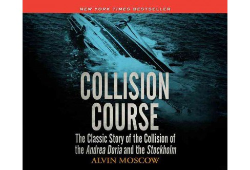 Collision Course : The Classic Story of the Collision of of the Andrea Doria and the Stockholm - image 1 of 1