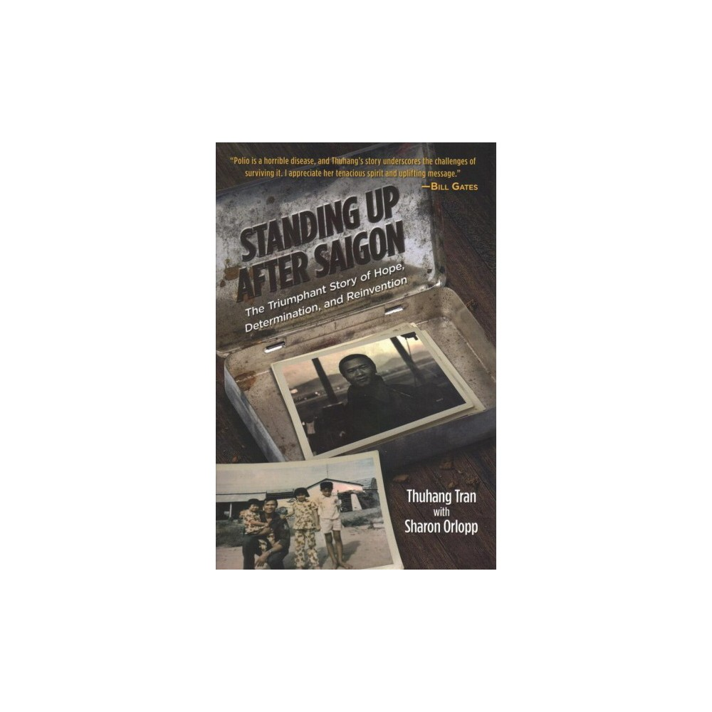 Standing Up After Saigon : The Triumphant Story of Hope, Determination, and Reinvention - (Hardcover)