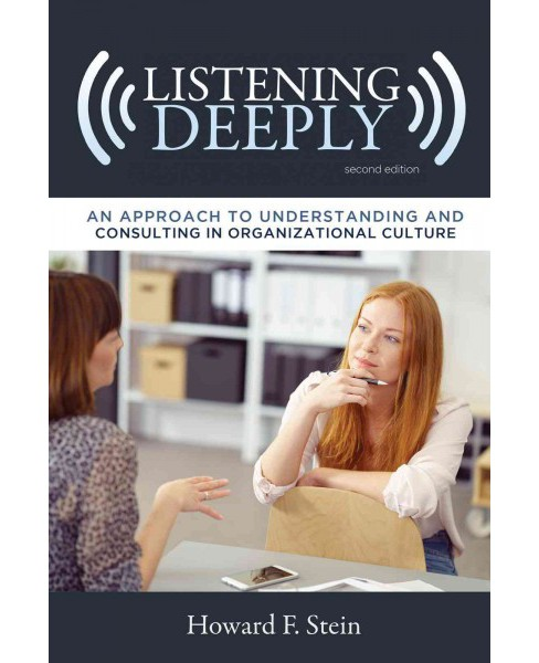 Listening Deeply : An Approach to Understanding and Consulting in Organizational Culture (Hardcover) - image 1 of 1