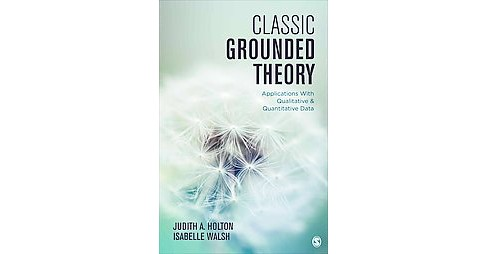 Classic Grounded Theory : Applications With Qualitative and Quantitative Data (Paperback) (Judith A. - image 1 of 1