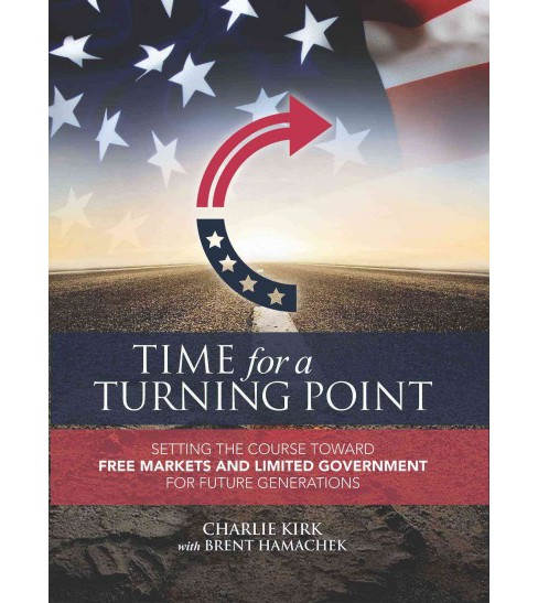 Time for a Turning Point : Setting a Course Toward Free Markets and Limited Government for Future - image 1 of 1
