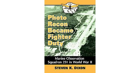 Photo Recon Became Fighter Duty : Marine Observation Squadron 251 in World War II (Paperback) (Steven K. - image 1 of 1
