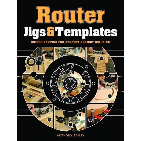Router Jigs & Templates - by  Anthony Bailey (Paperback) - image 1 of 1