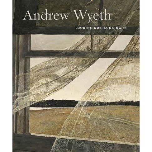 Andrew Wyeth: Looking Out, Looking in - (Hardcover) - image 1 of 1