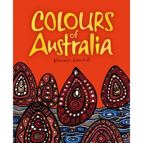 Colours of Australia - by  Bronwyn Bancroft (Paperback) - image 1 of 1