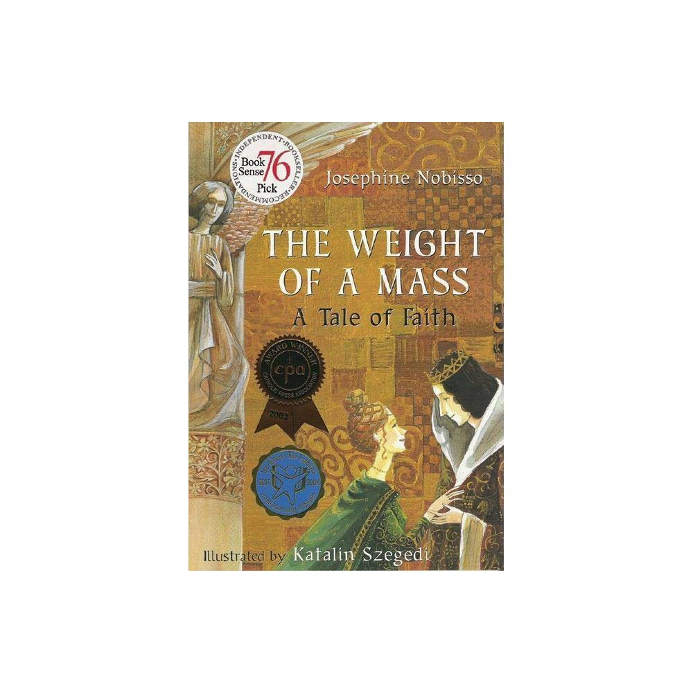 The Weight Of A Mass The Theological Virtues Trilogy By Josephine Nobisso Paperback
