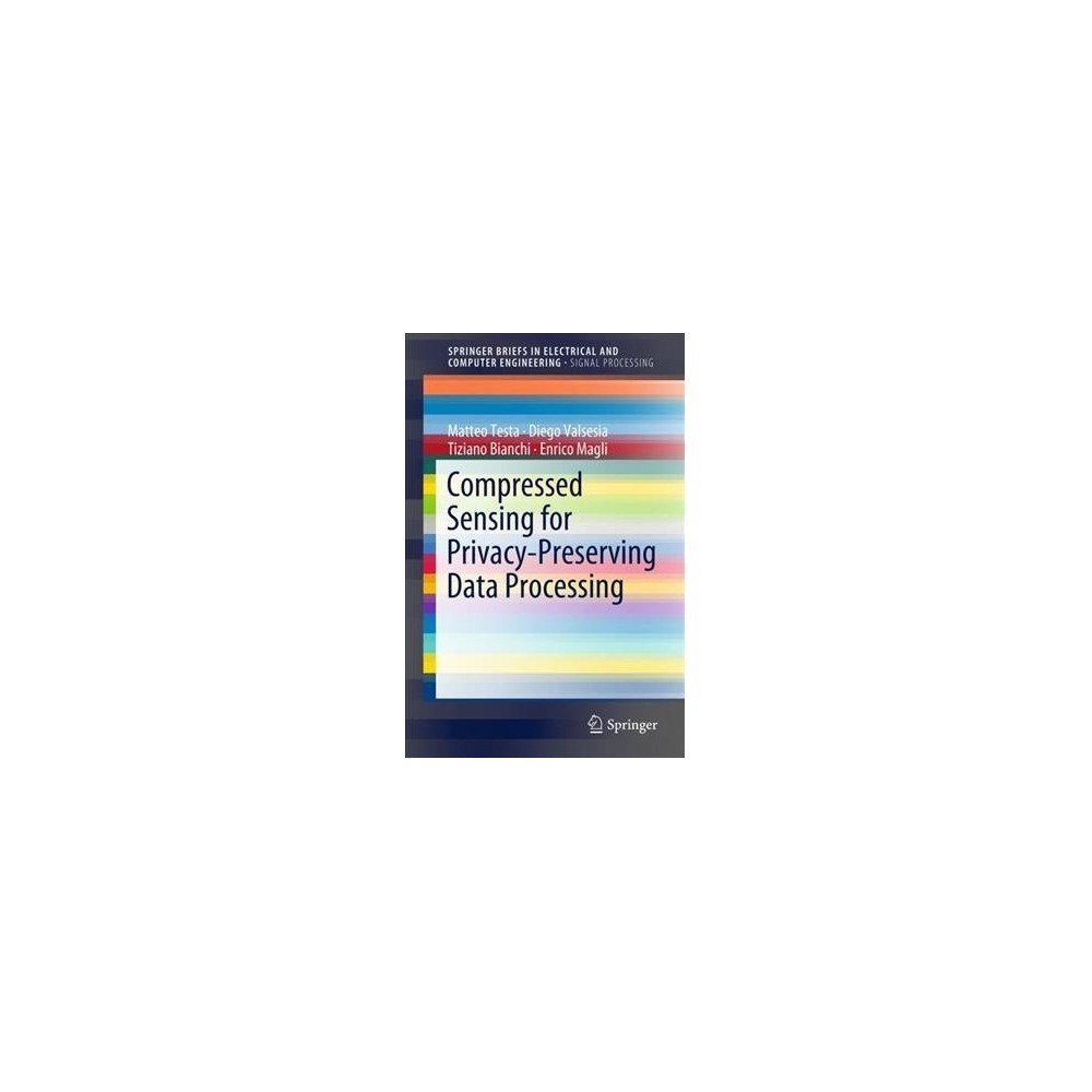 Compressed Sensing for Privacy-preserving Data Processing - (Paperback)