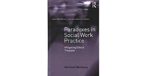 Paradoxes in Social Work Practice : Mitigating Ethical Trespass (Hardcover) (Merlinda Weinberg) - image 1 of 1