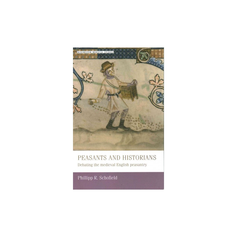 Peasants and Historians : Debating the Medieval English Peasantry (Paperback) (Phillipp R. Schofield)