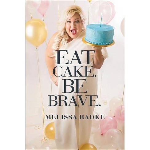 Eat Cake. Be Brave. - by  Melissa Radke (Paperback) - image 1 of 1