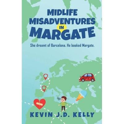 Midlife Misadventures in Margate - by  Kevin J D Kelly (Paperback)