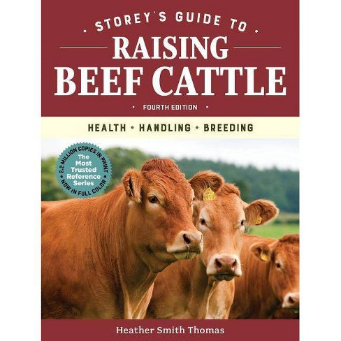 Storey's Guide to Raising Beef Cattle, 4th Edition - by  Heather Smith Thomas (Paperback) - image 1 of 1