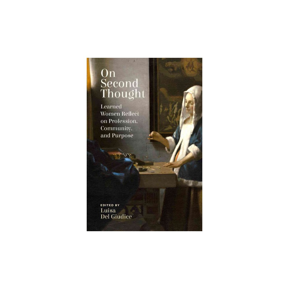 On Second Thought : Learned Women Reflect on Profession, Community, and Purpose - (Paperback)