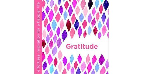 Gratitude : Effortless Inspiration for a Happier Life (Hardcover) (Dani Dipirro) - image 1 of 1