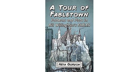 Tour of Fabletown : Patterns and Plots in Bill Willingham's Fables (Paperback) (Neta Gordon) - image 1 of 1