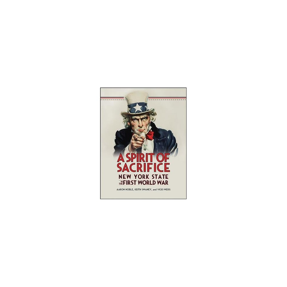 Spirit of Sacrifice : New York State in the First World War (Paperback) (Aaron Noble & Keith Swaney &