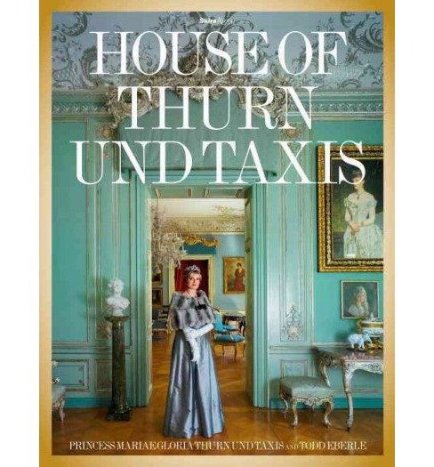 House of Thurn Und Taxis (Hardcover) (Mariae Gloria Thurn Und Taxis) - image 1 of 1