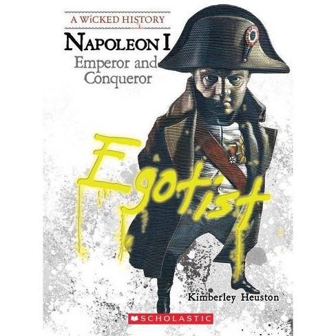 Napoleon - (Wicked History (Paperback)) by  Kimberly Burton Heuston (Paperback) - image 1 of 1