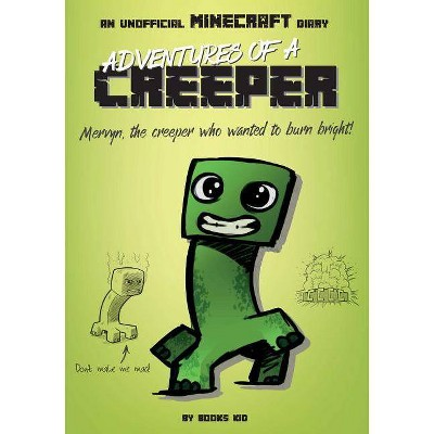 Adventures of a Creeper: An Unofficial Minecraft Diary, Volume 1 - by  Books Kid (Paperback)