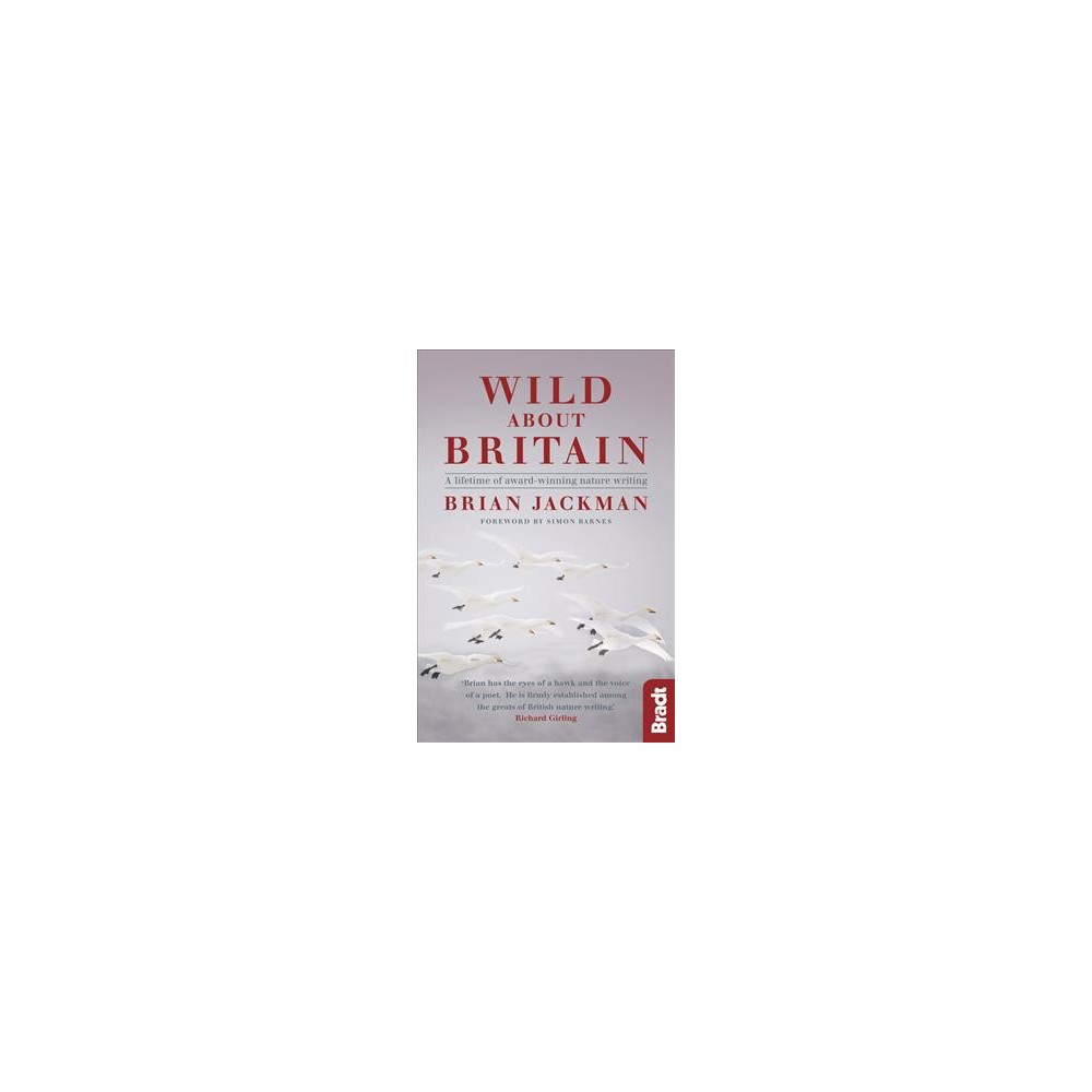 Wild About Britain : A lifetime of award -winning nature writing (Paperback) (Brian Jackman)
