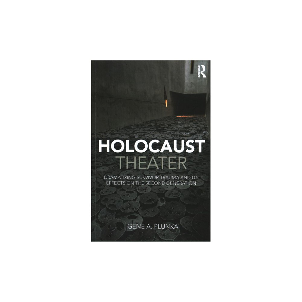 Holocaust Theater : Dramatizing Survivor Trauma and Its Effects on the Second Generation - (Paperback)