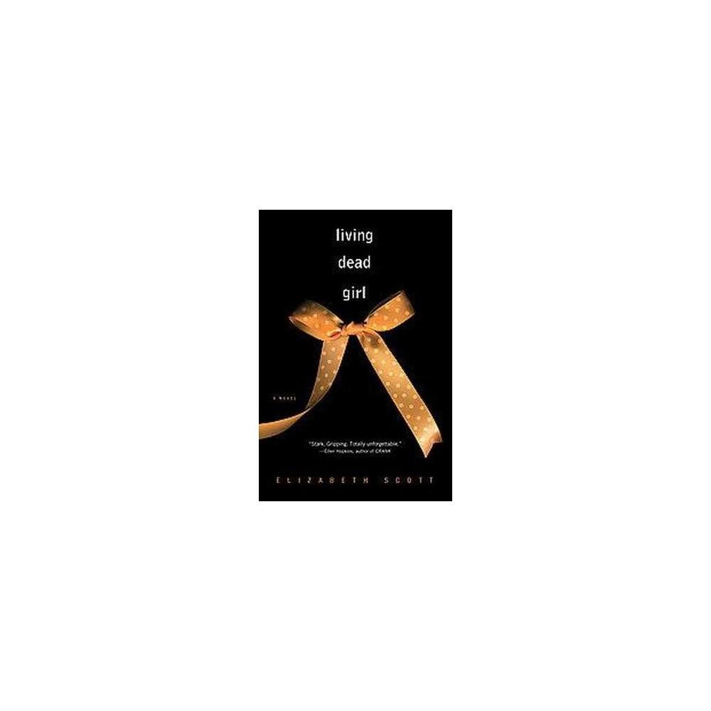 Living Dead Girl (Reprint) (Paperback) (Elizabeth Scott)
