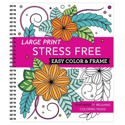 Large Print Easy Color & Frame - Stress Free (Adult Coloring Book) - (Spiral Bound)