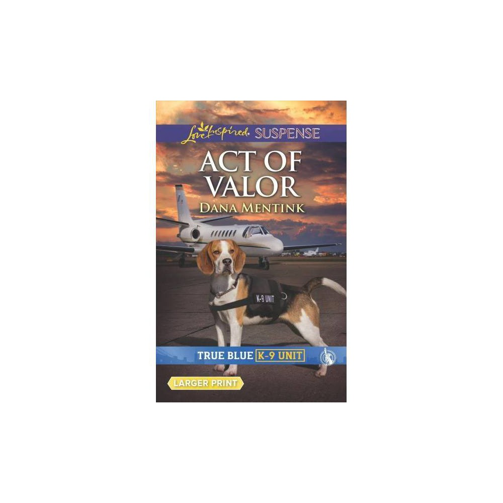 Act of Valor - Lrg Org (Love Inspired Suspense (Large Print)) by Dana Mentink (Paperback)