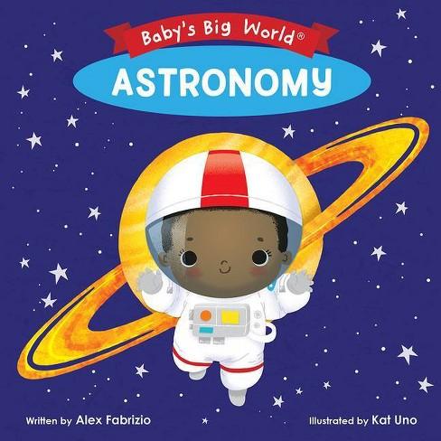 Astronomy - (Baby's Big World) by  Alex Fabrizio (Board_book) - image 1 of 1