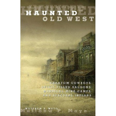 Haunted Old West - by  Matthew P Mayo (Paperback)
