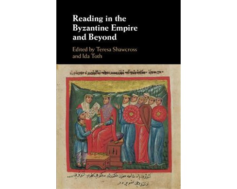 Reading in the Byzantine Empire and Beyond -  by Ida  Toth (Hardcover) - image 1 of 1