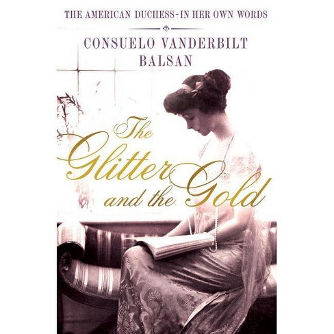 The Glitter and the Gold - by  Consuela Vanderbilt Balsan (Hardcover) - image 1 of 1