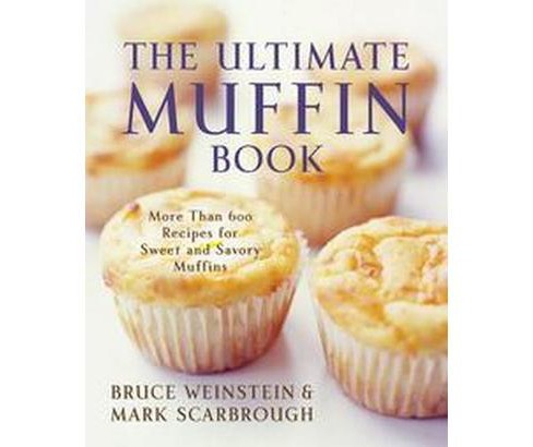 Ultimate Muffin Book : More Than 600 Recipes for Sweet and Savory Muffins (Paperback) (Bruce Weinstein & - image 1 of 1