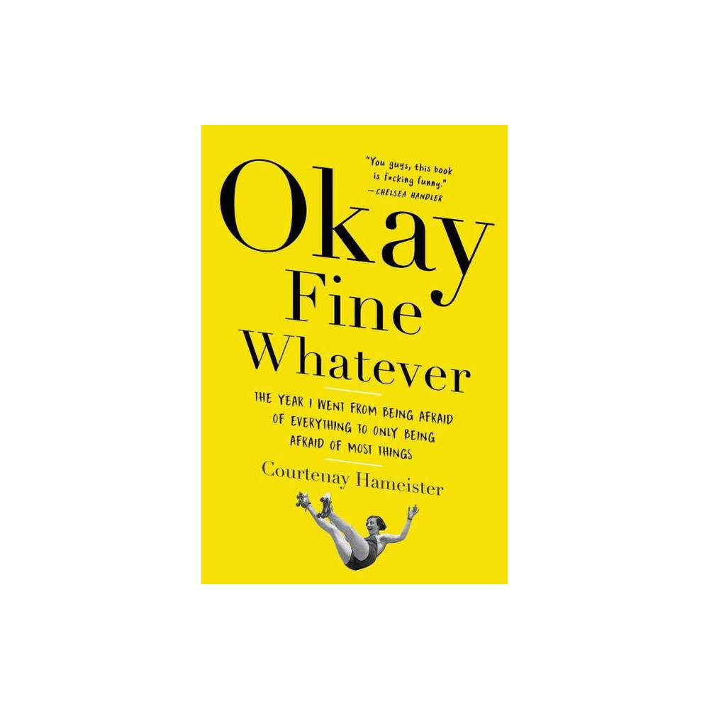 Okay Fine Whatever By Courtenay Hameister Paperback