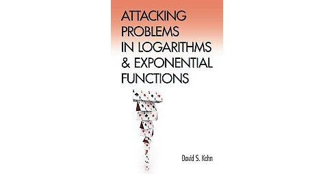 Attacking Problems in Logarithms and Exponential Functions (Paperback) (David S. Kahn) - image 1 of 1
